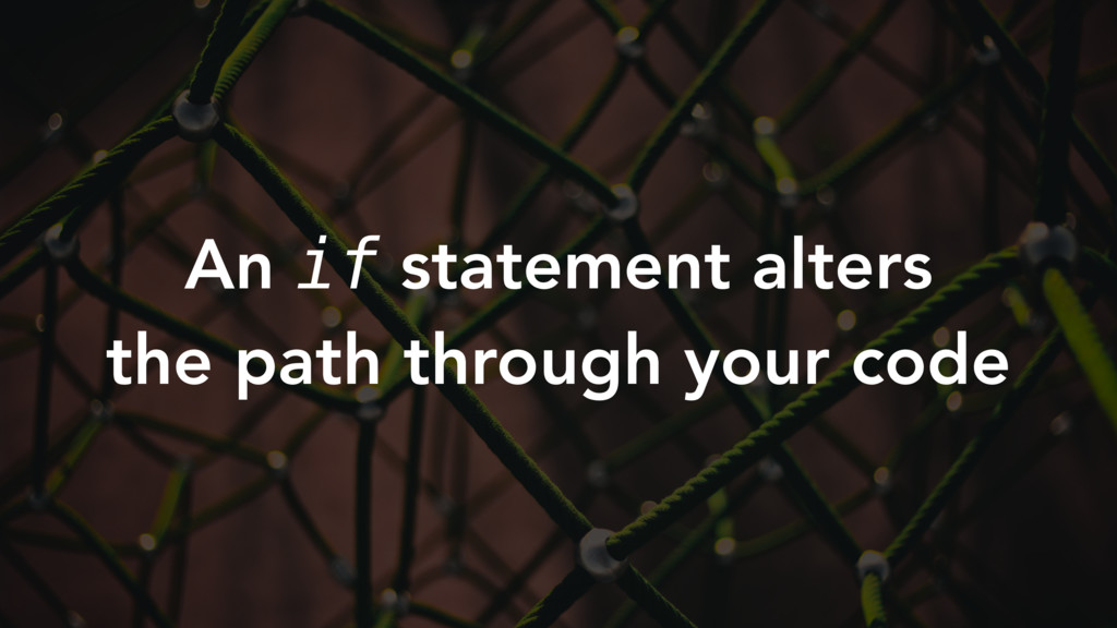 An if statement alters the path through your co...