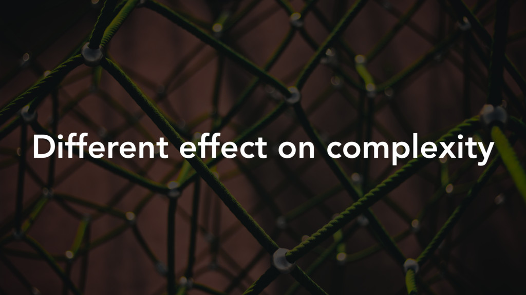 Different effect on complexity