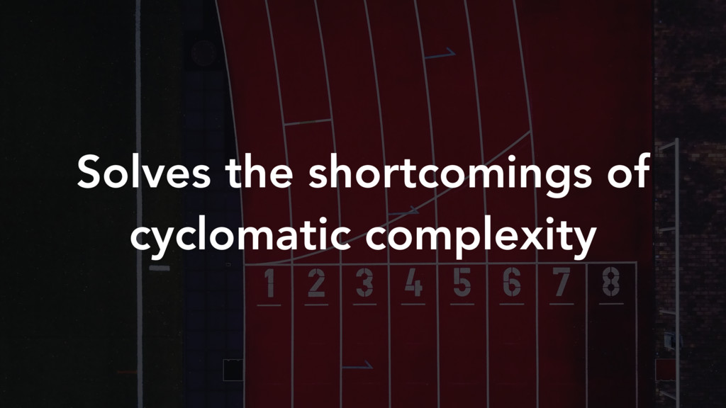 Solves the shortcomings of cyclomatic complexity