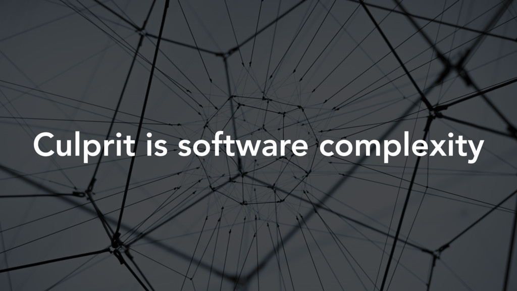 Culprit is software complexity