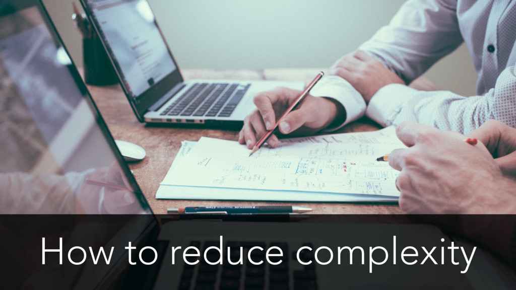 How to reduce complexity