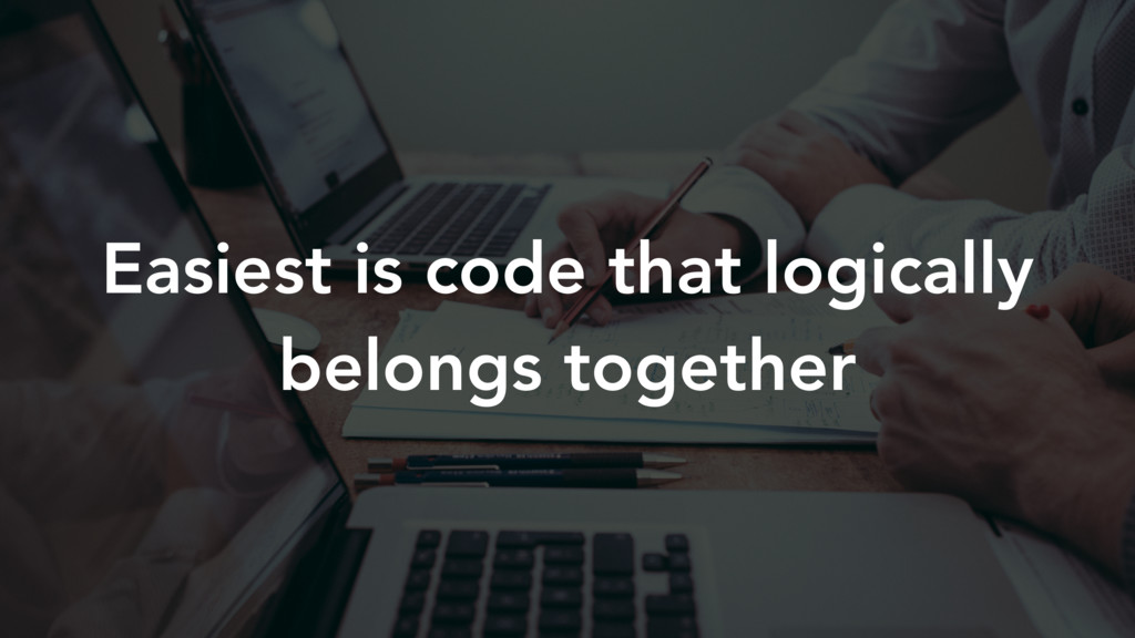 Easiest is code that logically belongs together