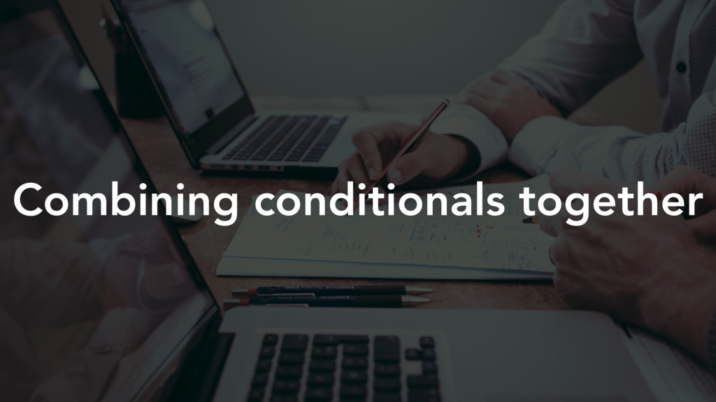 Combining conditionals together