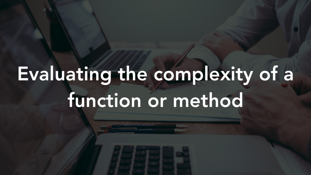 Evaluating the complexity of a function or meth...