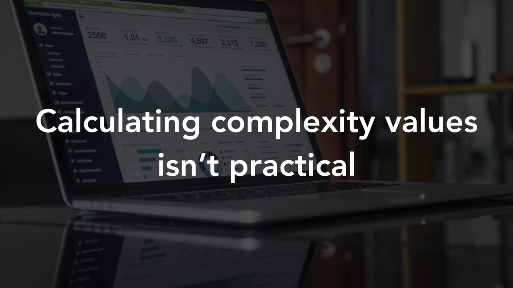 Calculating complexity values isn't practical