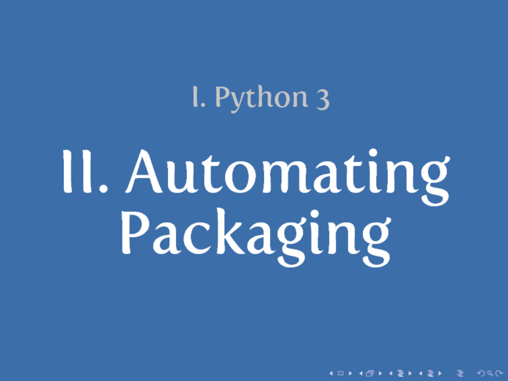 I. Python 3 II. Automating Packaging