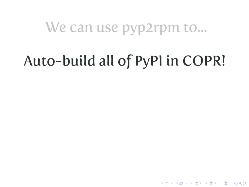 We can use pyp2rpm to... Auto-build all of PyPI...