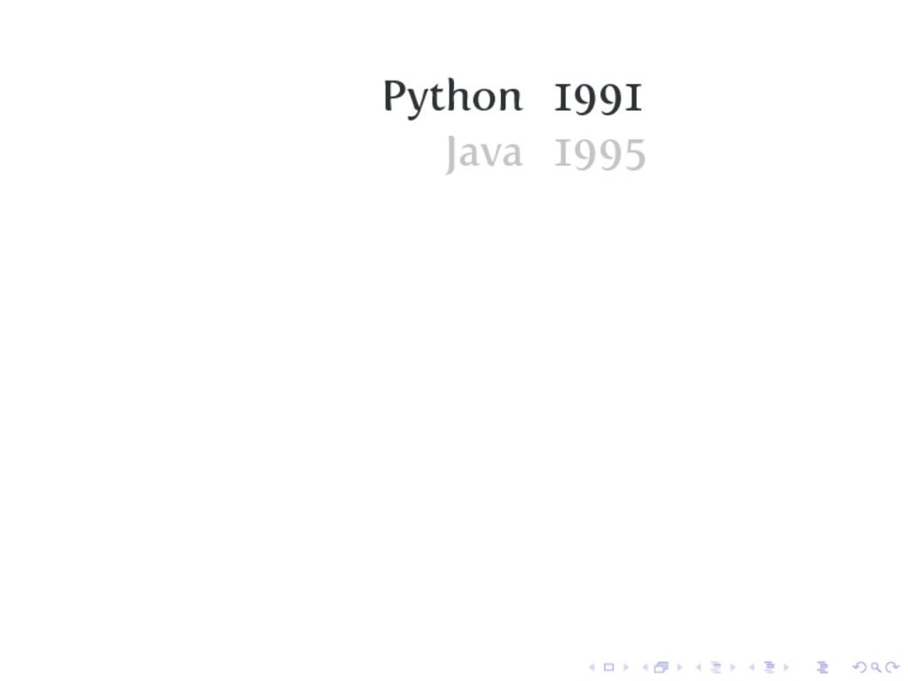 Python 1991 Java 1995