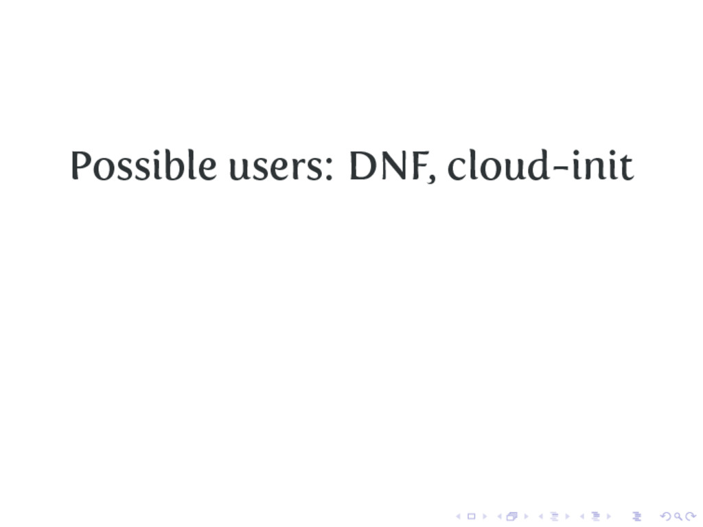 Possible users: DNF, cloud-init