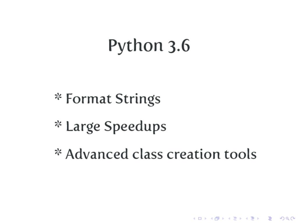 Python 3.6 * Format Strings * Large Speedups * ...