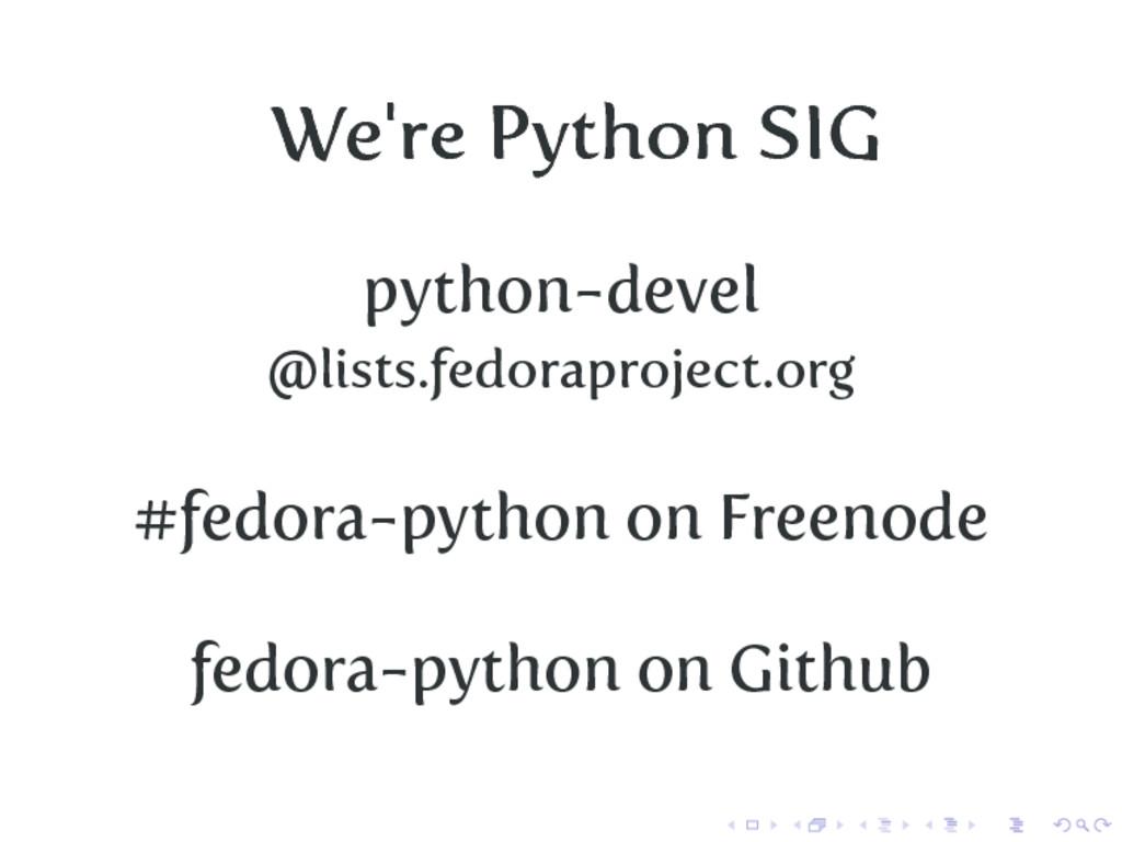 We're Python SIG python-devel @lists.fedoraproj...