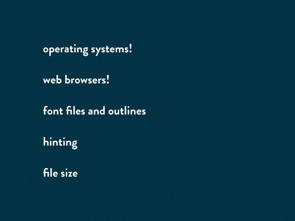 operating systems! web browsers! font files and ...