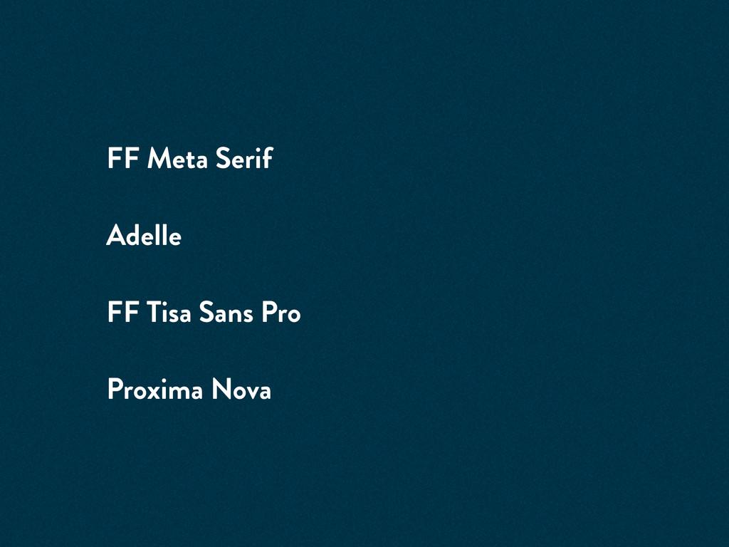 FF Meta Serif Adelle FF Tisa Sans Pro Proxima N...