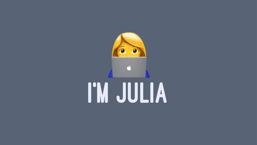 ! I'M JULIA