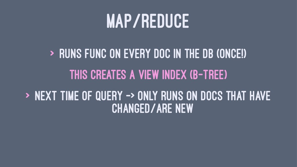 MAP/REDUCE > runs func on every doc in the db (...