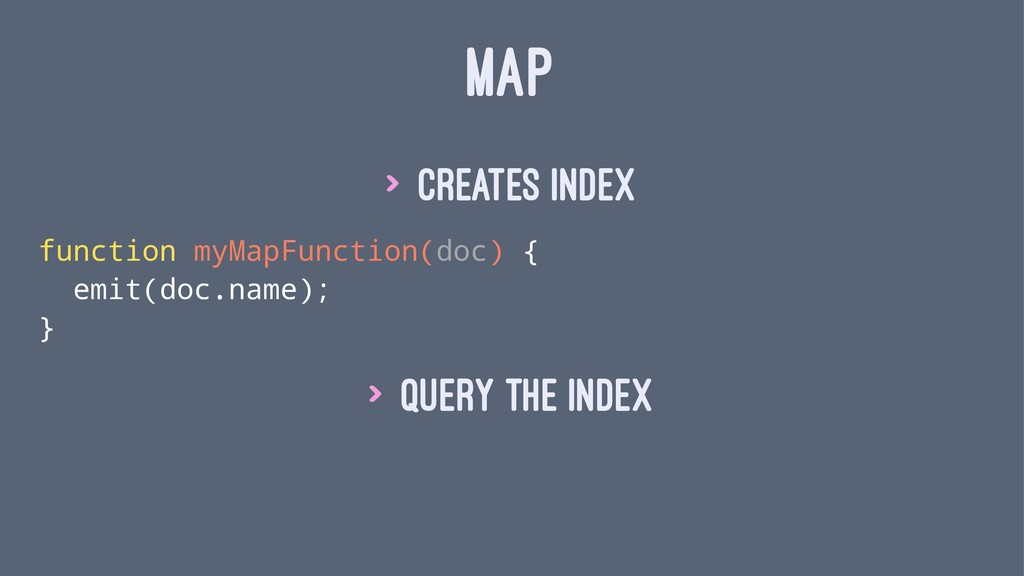 MAP > Creates index function myMapFunction(doc)...