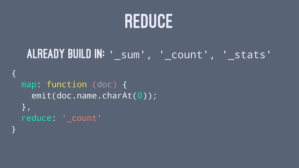REDUCE Already Build in: '_sum', '_count', '_st...