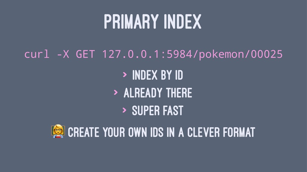 PRIMARY INDEX curl -X GET 127.0.0.1:5984/pokemo...