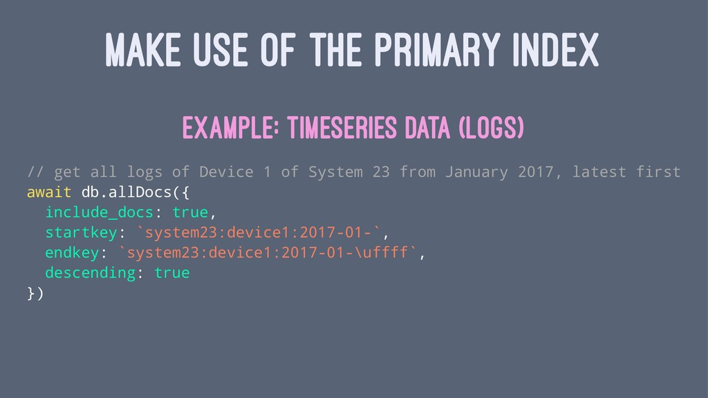 MAKE USE OF THE PRIMARY INDEX Example: Timeseri...