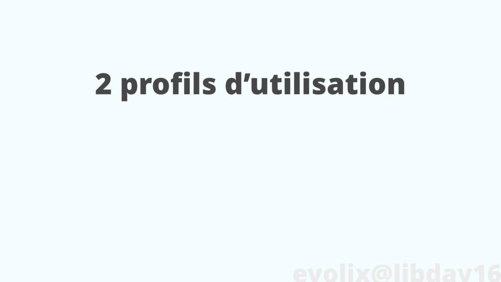 2 profils d'utilisation