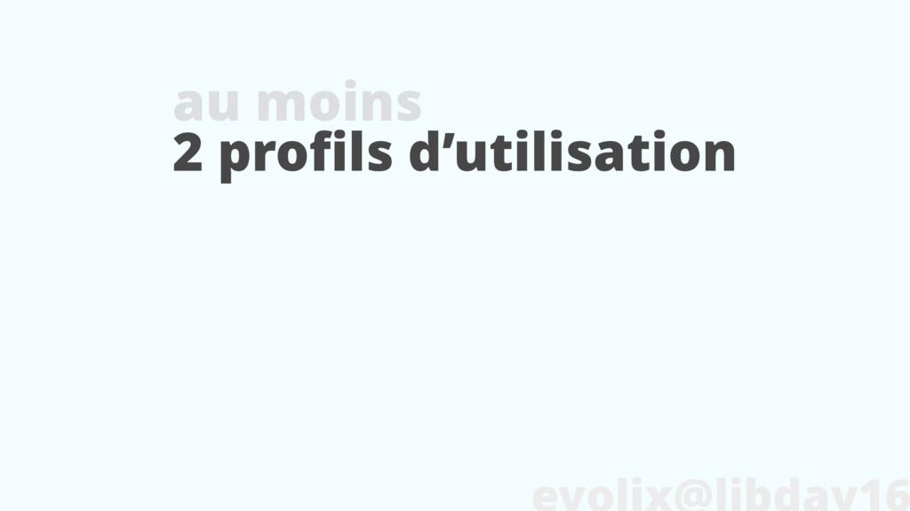 2 profils d'utilisation au moins