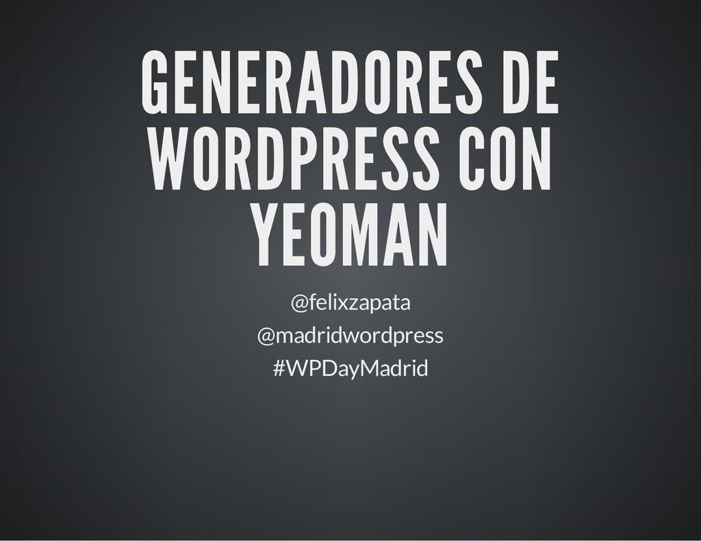 GENERADORES DE WORDPRESS CON YEOMAN @felixzapat...
