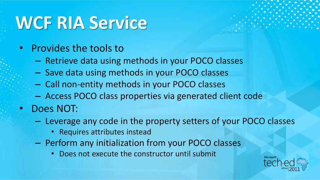 WCF RIA Service • Provides the tools to – Retri...