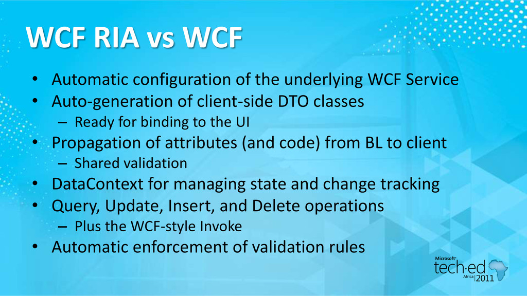 WCF RIA vs WCF • Automatic configuration of the...