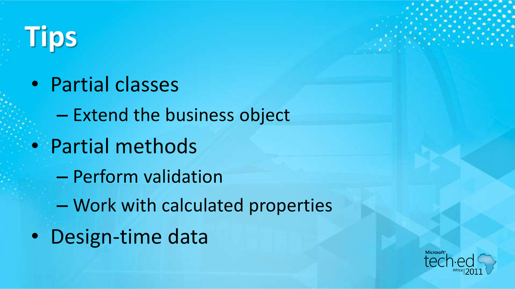 Tips • Partial classes – Extend the business ob...