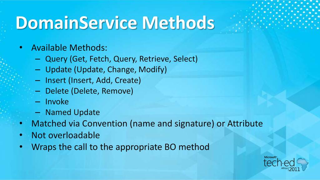 DomainService Methods • Available Methods: – Qu...