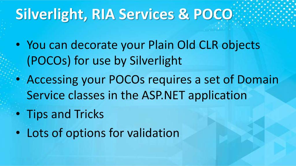 Silverlight, RIA Services & POCO • You can deco...
