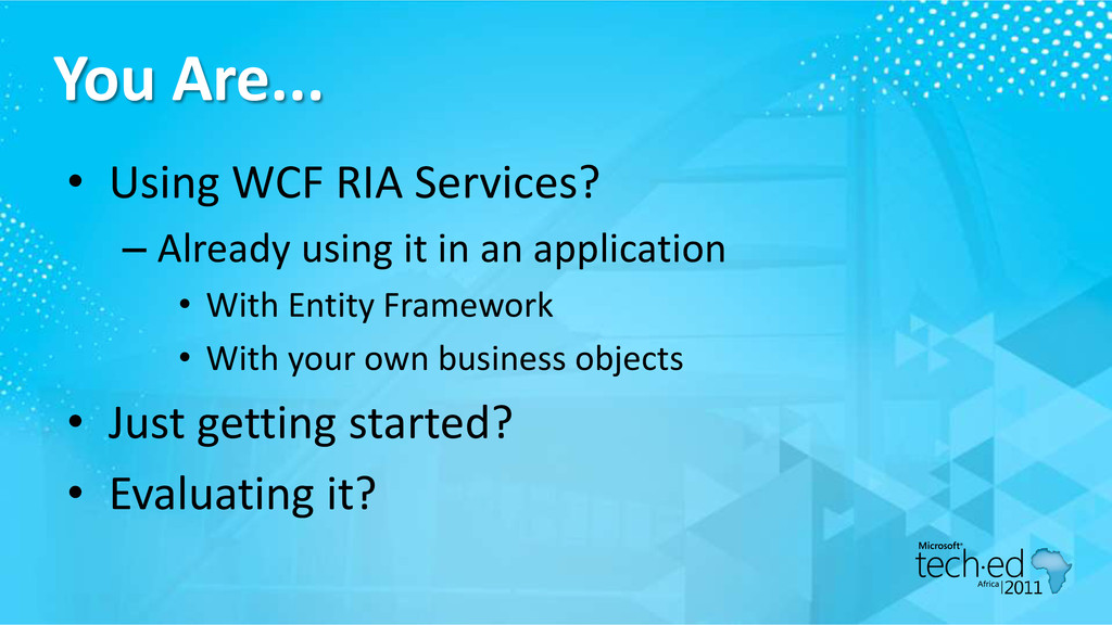 You Are... • Using WCF RIA Services? – Already ...