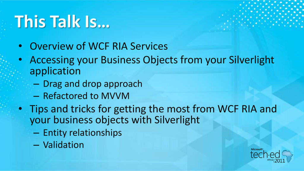 This Talk Is… • Overview of WCF RIA Services • ...