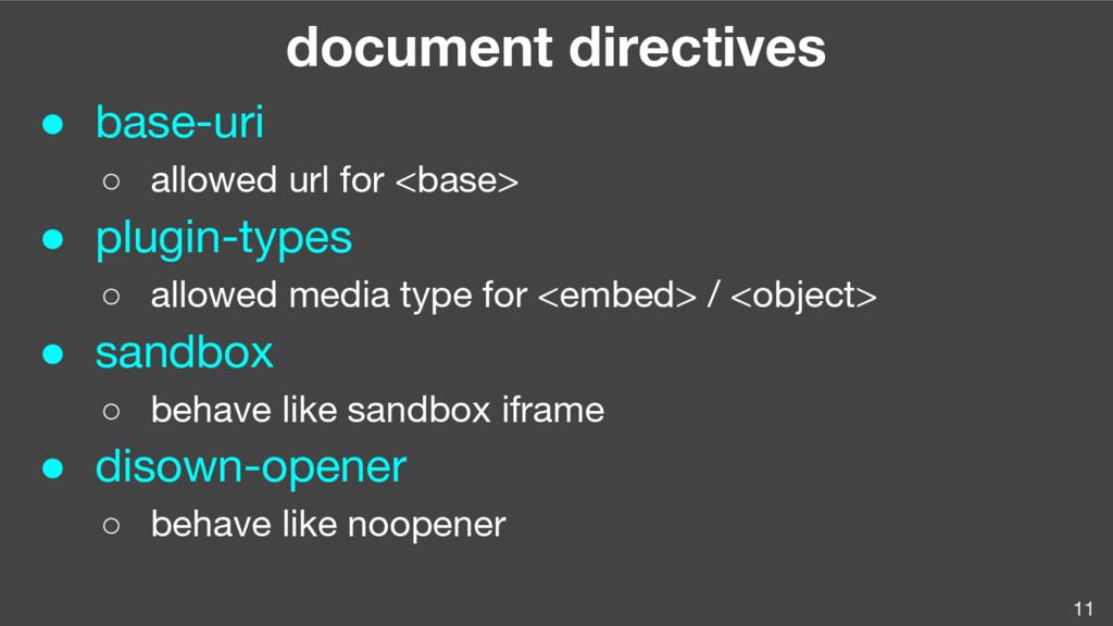 11 document directives ● base-uri ○ allowed url...