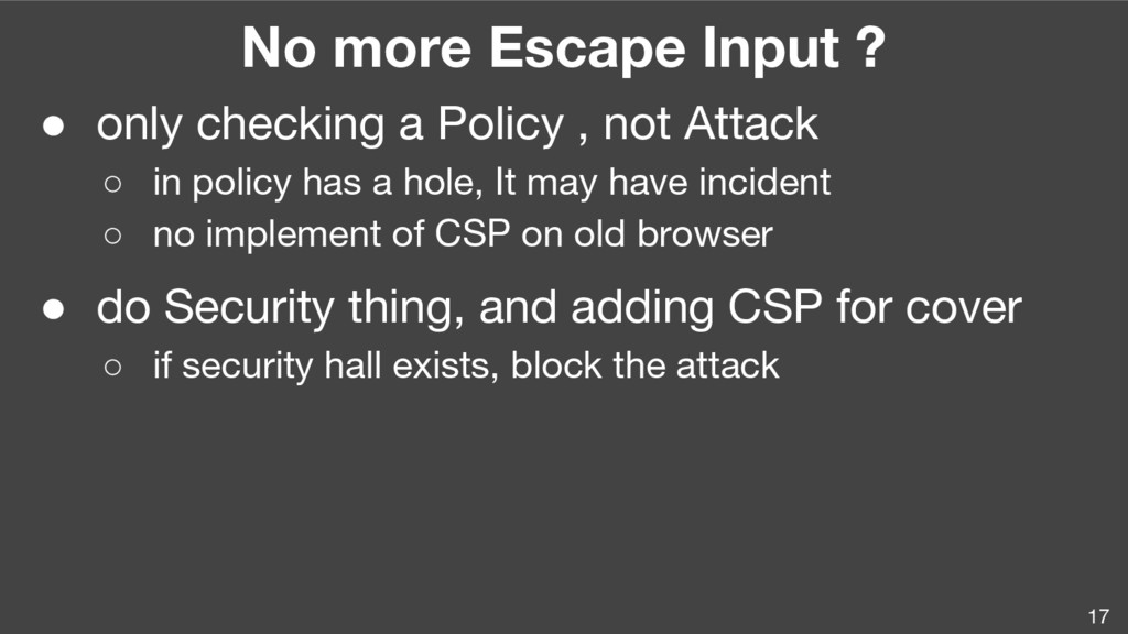 No more Escape Input ? ● only checking a Policy...
