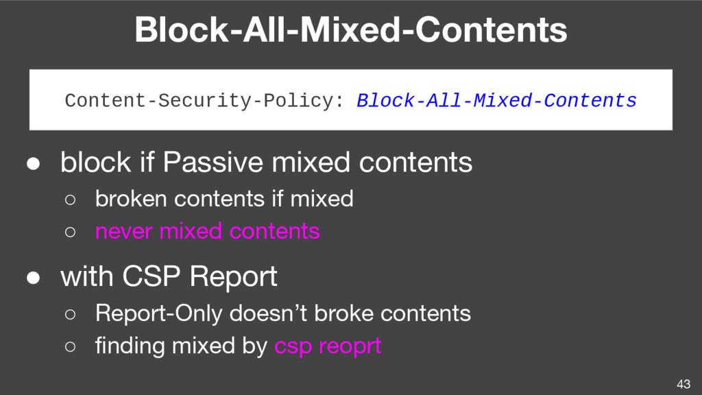 Block-All-Mixed-Contents 43 ● block if Passive ...