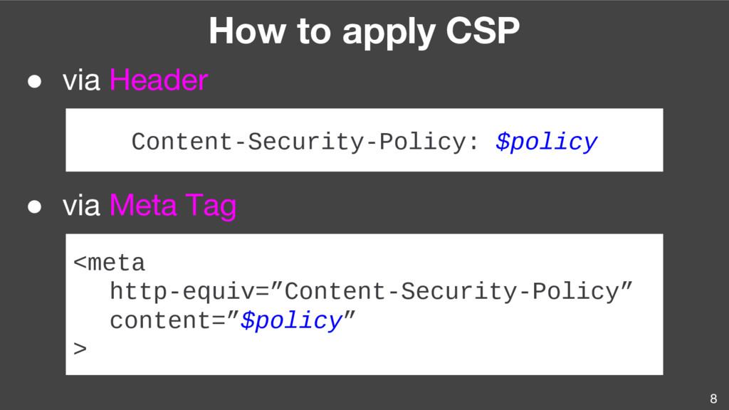 8 How to apply CSP ● via Header ● via Meta Tag ...