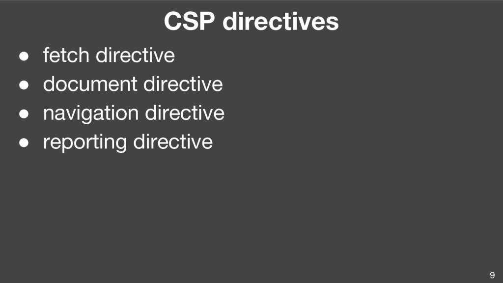9 CSP directives ● fetch directive ● document d...