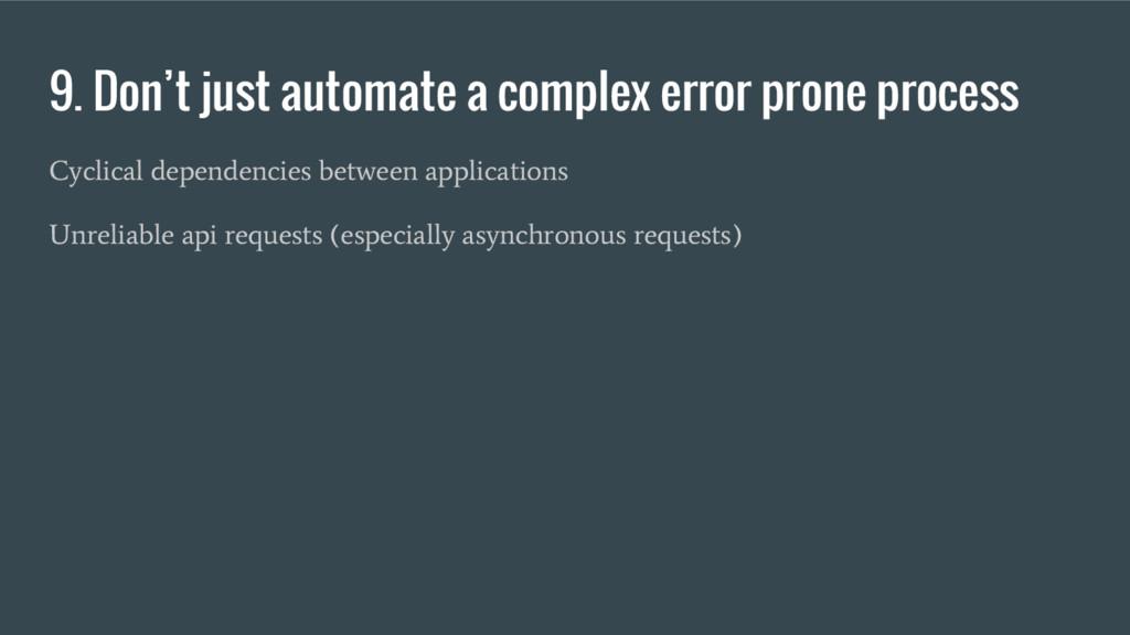 9. Don't just automate a complex error prone pr...