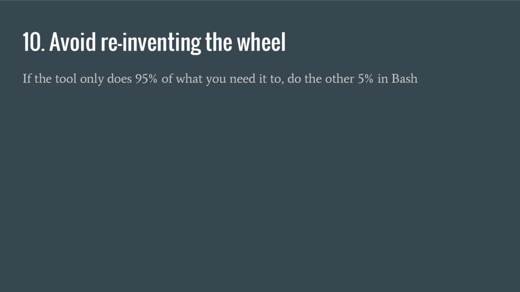 10. Avoid re-inventing the wheel If the tool on...