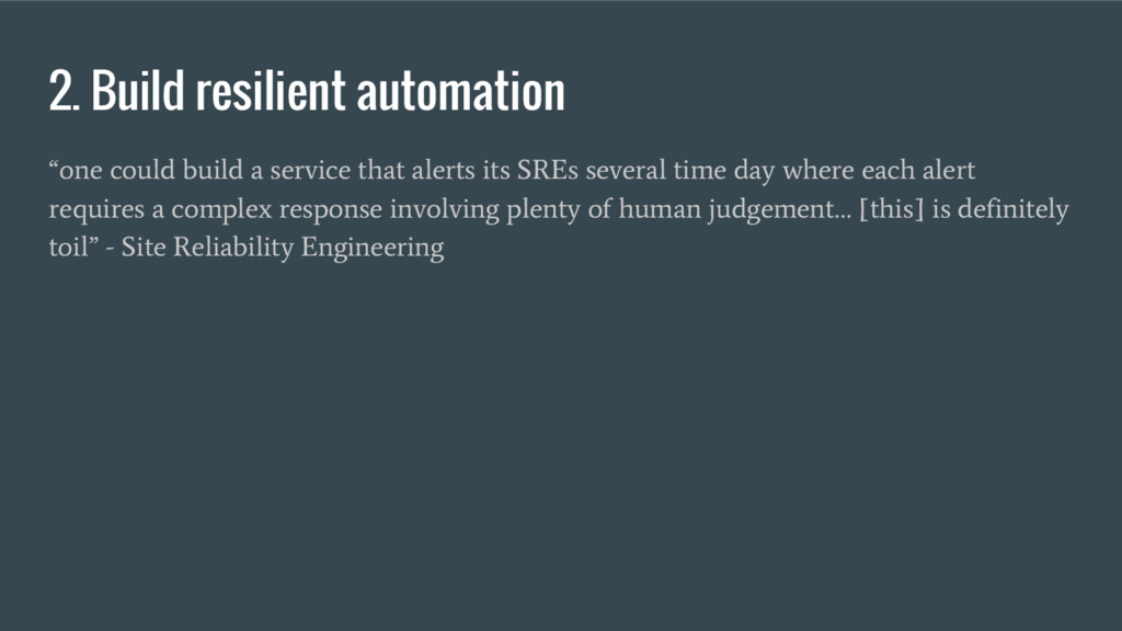 """2. Build resilient automation """"one could build ..."""