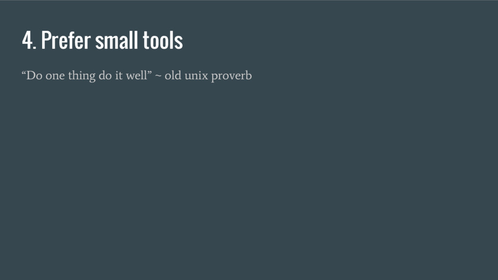 """4. Prefer small tools """"Do one thing do it well""""..."""