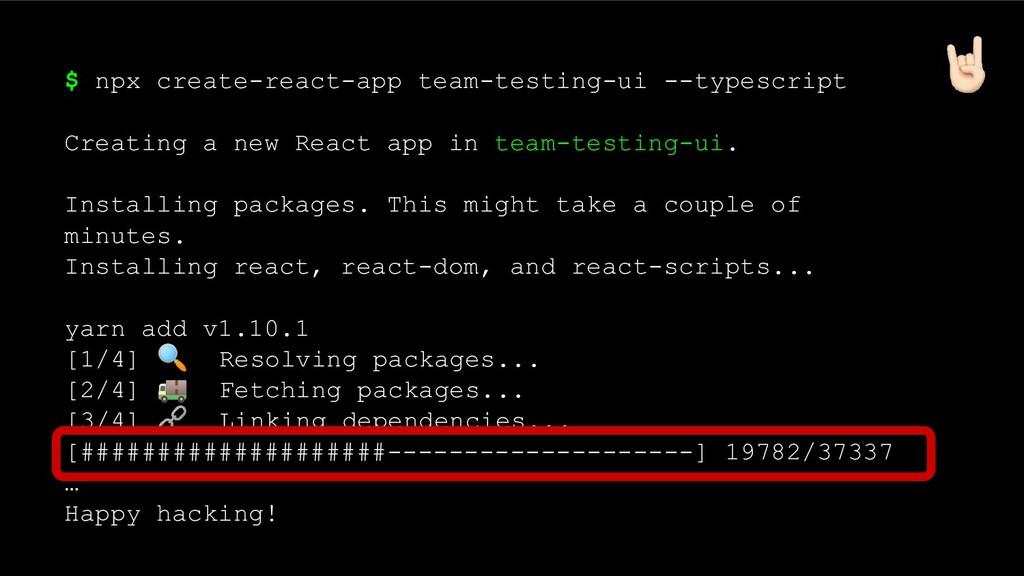 $ npx create-react-app team-testing-ui --typesc...