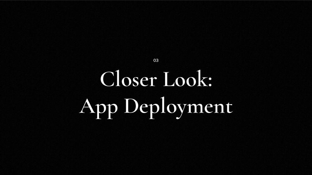 Closer Look: App Deployment 03