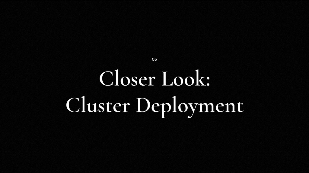 Closer Look: Cluster Deployment 05
