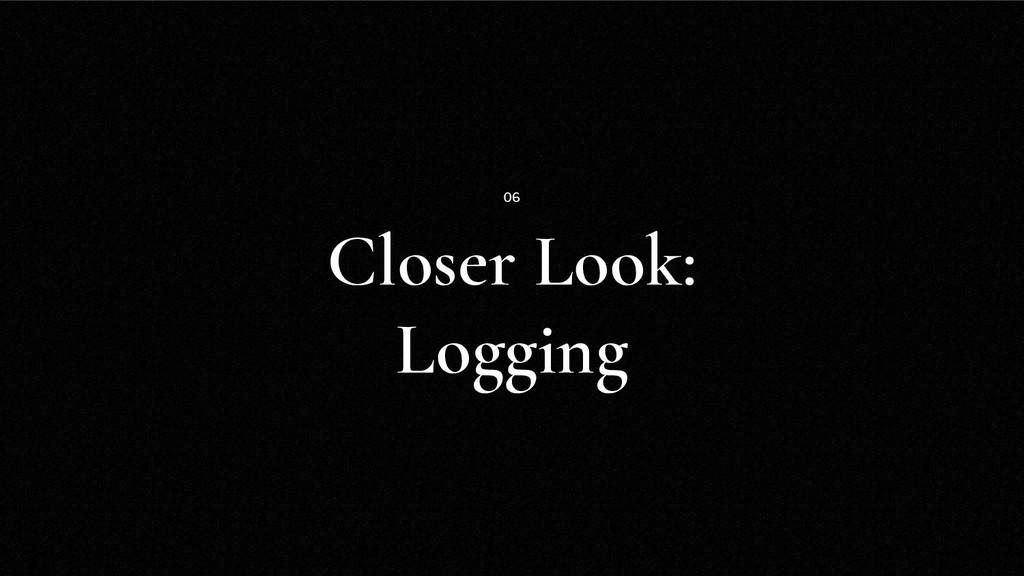 Closer Look: Logging 06