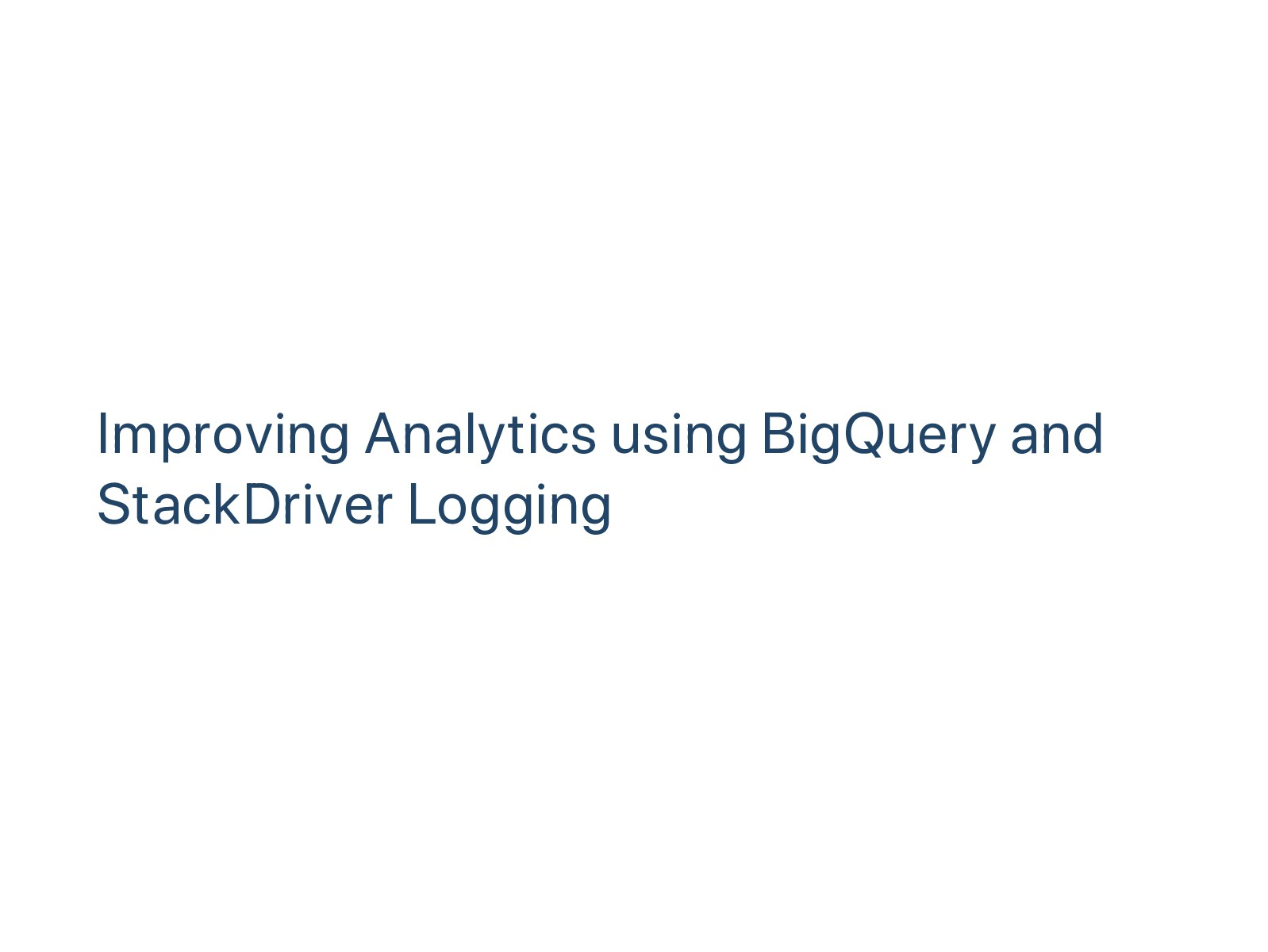 Improving Analytics using BigQuery and StackDri...