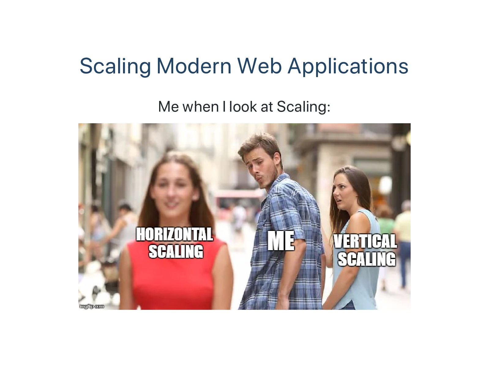 Scaling Modern Web Applications Me when I look ...