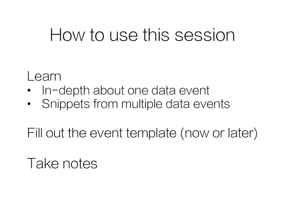 Learn •  In-depth about one data event •  Snipp...
