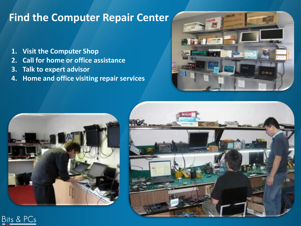 Find the Computer Repair Center 1. Visit the Co...